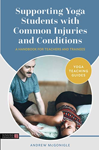 Supporting Yoga Students with Common Injuries and Conditions (Yoga Teaching Guides)