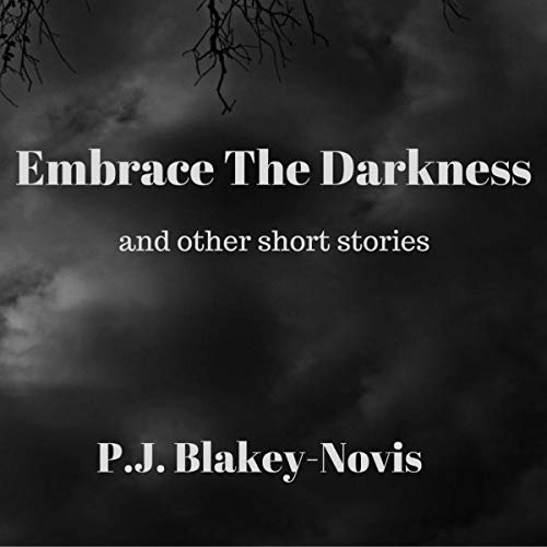 Embrace the Darkness: And Other Short Stories audiobook cover art