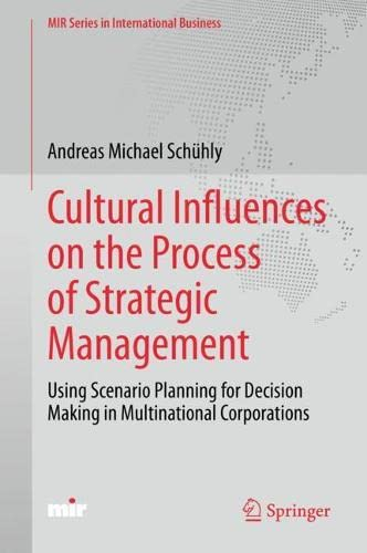 Cultural Influences on the Process of Strategic Management: Using Scenario Planning for Decision Making in Multinational Corporations (MIR Series in International Business)