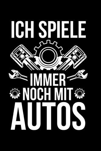 Ich spiele immer noch mit Autos: Notizbuch a5 liniert mit 120 Seiten | Lustiges Geschenk Auto tunen Autotuning Rennwagen Sportwagen Mottoparty Notizblock Notizheft Journal