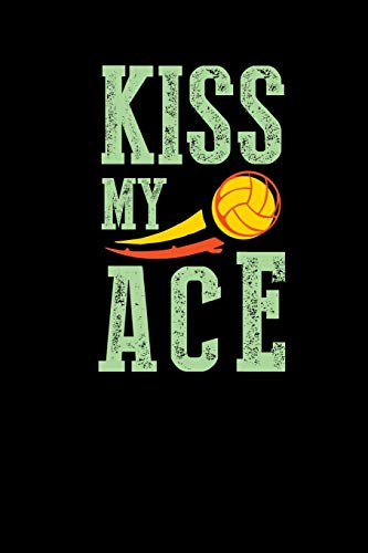 Kiss My Ace: Volleyball Notebook Journal 6x9 Dotgrid - Funny Volleyball Lover Gifts For Volleyball Player Volleyball Coach
