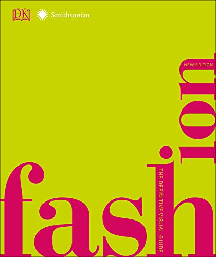 Compare Textbook Prices for Fashion, New Edition: The Definitive Visual Guide Smithsonian Illustrated Edition ISBN 9781465486400 by DK,Smithsonian Institution