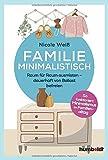 Familie Minimalistisch: Raum für Raum ausmisten. Dauerhaft vom Balast befreien. So funkti...