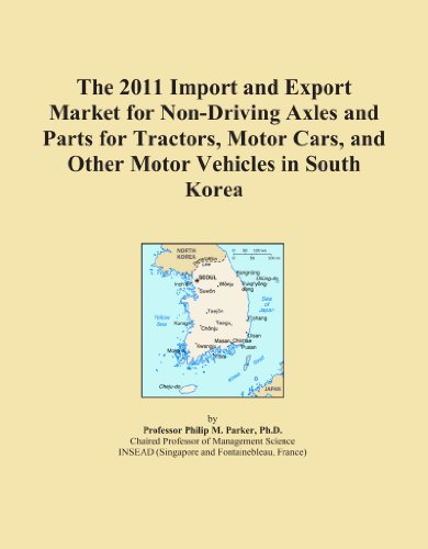 The 2011 Import and Export Market for Non-Driving Axles and Parts for Tractors, Motor Cars, and Other Motor Vehicles in South Korea