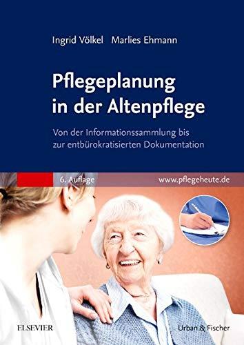Pflegeplanung in der Altenpflege: Von der Informationssammlung bis zur entbürokratisierten Dokumentation