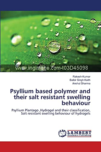 Psyllium based polymer and their salt resistant swelling behaviour: Psyllium Plantago ,Hydrogel and their classification, Salt resistant swelling behaviour of hydrogels