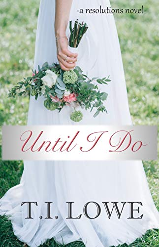 Until I Do (The Resolutions Series Book 1) by [T.I. Lowe, Christina Coryell]