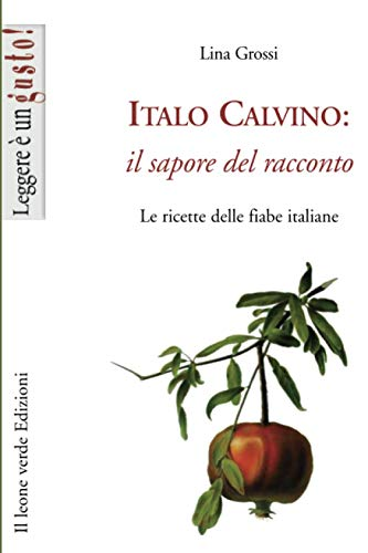 Italo Calvino: il sapore del racconto: Le ricette delle fiabe italiane