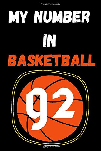 my number in basketball 92: notebook basketball with the number you love/motivation journal sports/Funny,cute,basketball gifts Ideas for lovers ... /110 page. 6x9. soft cover. matte finish