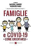 famiglie e covid-19. come orientarsi (salute e benessere: come orientarsi)