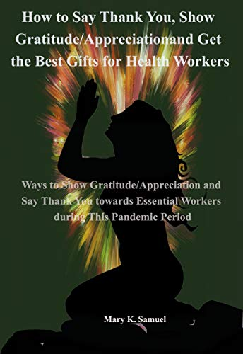 How to Say Thank You, Show Gratitude/Appreciation and Get the Best Gifts for Health Workers: Ways to Show Gratitude and Say Thank You towards Essential ... This Pandemic Period (English Edition)
