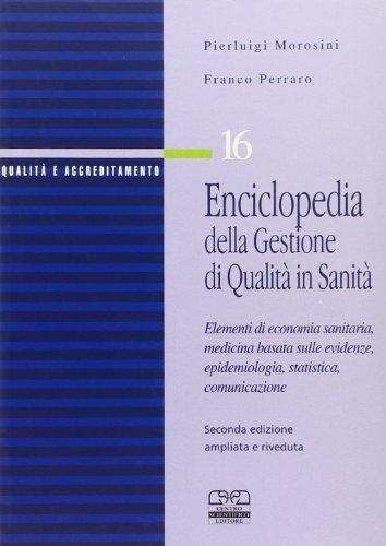 Enciclopedia della gestione di qualità in sanità. Elementi di economia sanitaria, medicina basata sull'evidenza, epidemiologia, statistica, comunicazione