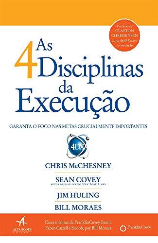 As 4 disciplinas da execução: Garanta o foco nas metas crucialmente importantes