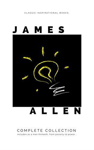 Mind is the Master: The Complete James Allen Treasury (English Edition)
