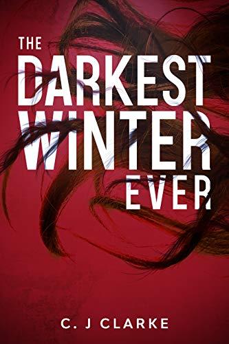 The Darkest Winter Ever : A Gripping Thriller by [C. J.  Clarke]