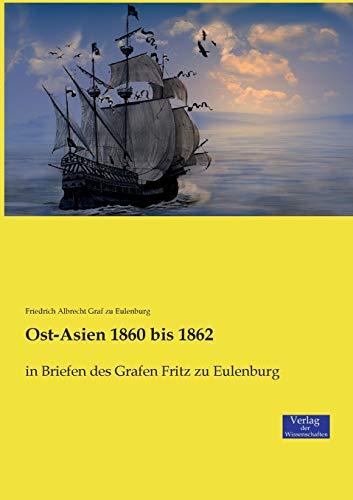 Ost-Asien 1860 bis 1862: in Briefen des Grafen Fritz zu Eulenburg
