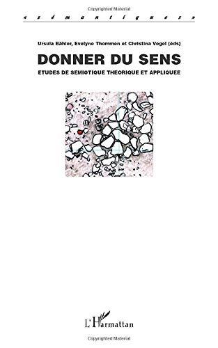 Donner du sens: Etudes de sémiotique théorique et appliquée