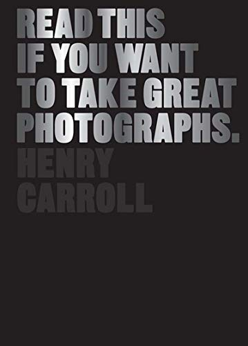 Carroll, H: Read This if You Want to Take Great Photographs