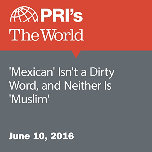 'Mexican' Isn't a Dirty Word, and Neither Is 'Muslim' cover art