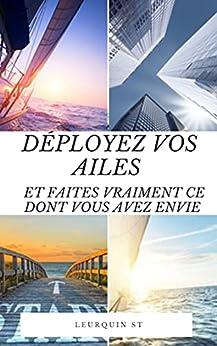 Déployez vos ailes et faites vraiment ce dont vous avez envie (French Edition) by [Stéphanie  LEURQUIN , Edwige Edwige, Marie-France  Allote]