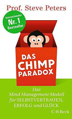 Das Chimp Paradox: Das Mind Management Modell für Selbstvertrauen, Erfolg und Glück
