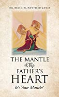 The Mantle of the Father's Heart: It's Your Mantle!