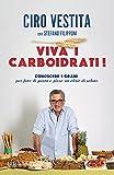 Viva i carboidrati!: Conoscere i grani per fare di pasta e pizze un elisir di salute
