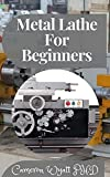 Metal Lathe For Beginners: A Beginner's Guide (English Edition)