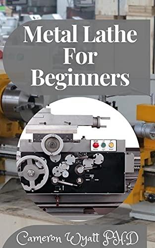 Metal Lathe For Beginners: A Beginner