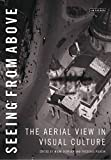 Seeing from Above: The Aerial View in Visual Culture