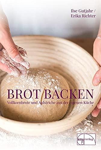 Gutjahr/Richter<br />Brot backen. Vollkornbrote und Aufstriche aus der eigenen Küche