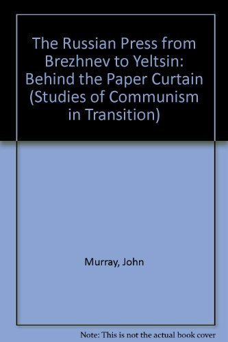 The Russian Press from Brezhnev to Yeltsin: Behind the Paper Curtain (Studies of Communism in Transition)