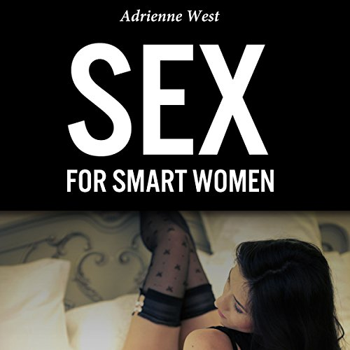 Sex for Smart Women                   By:                                                                                                                                 Adrienne West                               Narrated by:                                                                                                                                 Greyson Ash                      Length: 2 hrs and 40 mins     11 ratings     Overall 4.5