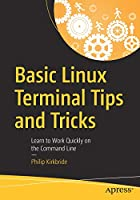 Basic Linux Terminal Tips and Tricks: Learn to Work Quickly on the Command Line Front Cover