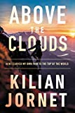 Above the Clouds: How I Carved My Own Path to the Top of the World: The Nature of Mountains, the Terrain of an Athlete, and How I Carved My Own Path to the Top of the World