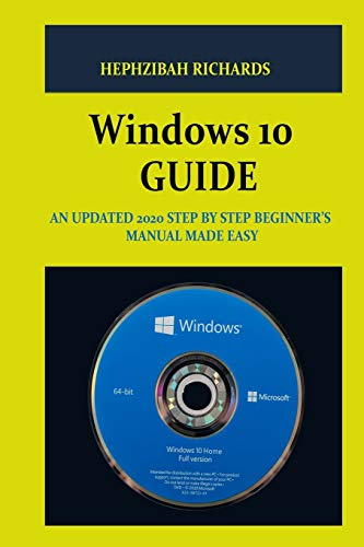 WINDOWS 10 GUIDE: AN UDPATED 2020 STEP BY STEP BEGINNERS MANUAL MADE EASY