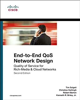 [Szigeti Tim, Hattingh Christina, Barton Robert, Briley Kenneth Jr.]のEnd-to-End QoS Network Design: Quality of Service for Rich-Media & Cloud Networks (Networking Technology) (English Edition)