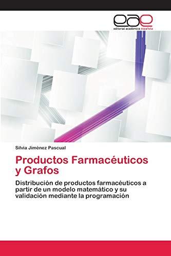 Productos Farmacéuticos y Grafos: Distribución de productos farmacéuticos a partir de un modelo matemático y su validación mediante la programación