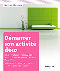 livre Démarrer son activité déco. Devis - Factures - Assurances - Appels d'offres - Suivi de chantier - Descriptifs. Architectes d'intérieur, décorateurs, coachs en déco, home stagers.