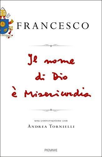 Il Nome Di Dio Misericordia Una Conversazione Con Andrea Tornielli Italian Edition By Francesco 2016 01 20