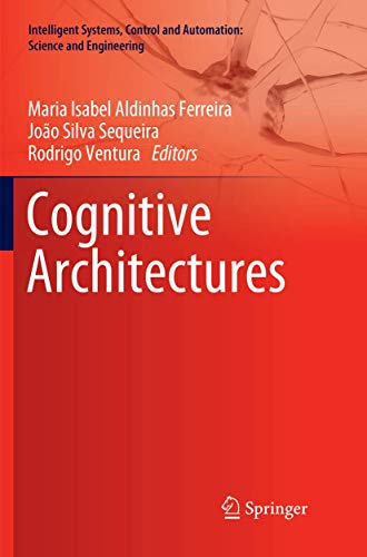 Cognitive Architectures (Intelligent Systems, Control and Automation: Science and Engineering, Band 94)