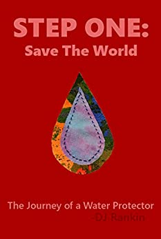 Step One: Save the World: The Journey of a Water Protector by [DJ Rankin]