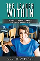 The Leader Within: 7 Steps to Ascension Leadership and Intuition in Business