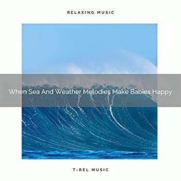 When Sea And Weather Melodies Make Babies Happy