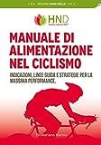 Manuale di alimentazione nel ciclismo: indicazioni, linee guida e strategie per la massima performance