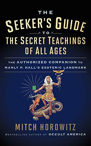 The Seeker's Guide to The Secret Teachings of All Ages: The Authorized Companion to Manly P. Hall's Esoteric Landmark