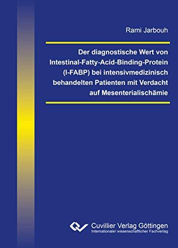 Der diagnostische Wert von Intestinal-Fatty-Acid-Binding-Protein (I-FABP) bei intensivmedizinisch behandelten Patienten mit Verdacht auf Mesenterialischämie (German Edition)