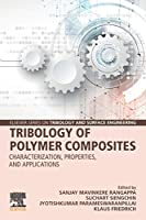 Tribology of Polymer Composites: Characterization, Properties, and Applications (Elsevier Series on Tribology and Surface Engineering)