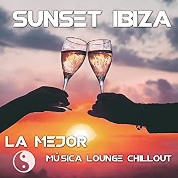 Sunset Ibiza - La Mejor Música Lounge Chillout de Fondo para Restaurantes, Hoteles, Negocios, Bares y Presentaciones