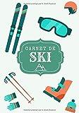 Carnet de ski: Cahier d'entraînement ski   Journal de bord & notes   Garder une trace de vos entraînements et améliorer vos compétences dans la ... Cadeau pour skieur et amoureux sport d'hiver.